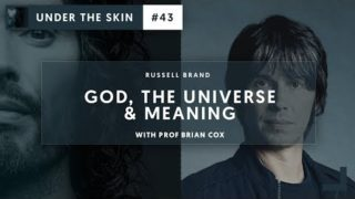 God, The Universe and Meaning… | #43 Under The Skin with Russell Brand & Brian Cox