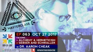 MASTERCLASS – Talking Alchemy, Hermeticism, Gebser and Schwaller /w Dr. Aaron Cheak