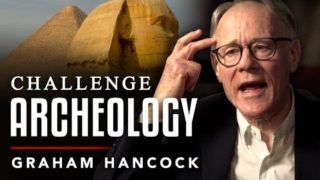 WHY WE NEED TO CHALLENGE ARCHEOLOGY – Graham Hancock | London Real